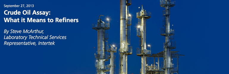 Crude Oil Assay: What it Means to Refiners